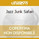 JAZZ JUNK SAFARI                          cd musicale di Brendon Moeller