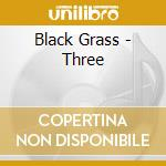 THREE cd musicale di BLACK GRASS