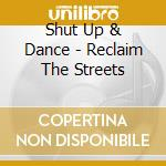 RECLAIM THE STREETS cd musicale di SHUT UP AND DANCE