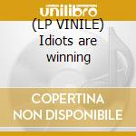 (LP VINILE) Idiots are winning lp vinile