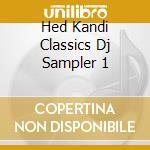 HED KANDI CLASSICS DJ SAMPLER 1 cd musicale di ARTISTI VARI
