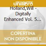 Digitally enhanced v.5 - mixed by holland will cd musicale di Artisti Vari