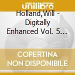 Digitally enhanced v.5 - mixed by holland will cd musicale di Artisti Vari