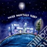 While mortals sleep cd musicale di Kate Rusby