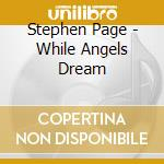 WHILE ANGELS DREAM cd musicale di PAGE STEPHEN