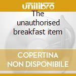 The unauthorised breakfast item cd musicale