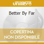 BETTER BY FAR cd musicale di CARAVAN