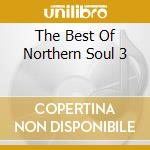THE BEST OF NORTHERN SOUL 3 cd musicale di ARTISTI VARI