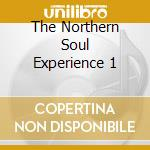 THE NORTHERN SOUL EXPERIENCE 1 cd musicale di ARTISTI VARI