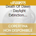 CD - DEATH OF DAWN - DAYLIGHT EXTINCTION PROGRAMME cd musicale di DEATH OF DAWN