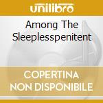 CD - PENITENT - AMONG THE SLEEPLESS cd musicale di PENITENT
