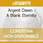 A BLANK ETERNITY                          cd musicale di The Argent dawn