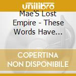 Mae'S Lost Empire - These Words Have Undone The Wo cd musicale di MAE'S LOST EMPIRE