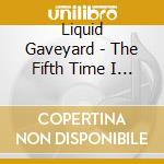 The fifth time i died cd musicale di Graveyard Liquid