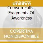 Fragments of awareness cd musicale di Falls Crimson