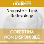 NAMASTE - TRUE REFLEXOLOGY cd musicale di TOWNSHEND/KING/GOODALL