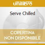 SERVE CHILLED cd musicale di Medwyn Goodall