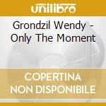 ONLY THE MOMENT cd musicale di Wendy Grondzil