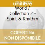 WORLD / COLLECTION 2 - SPIRIT & RHYTHM cd musicale di Artisti Vari