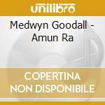 Goodall Medwyn - Amun Ra cd musicale di Medwyn Goodall