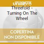TURNING OF THE WHEEL cd musicale di THREEFOLD