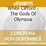 White Clifford - The Gods Of Olympus cd musicale di Clifford White