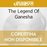 THE LEGEND OF GANESHA                     cd musicale di Guy Sweens