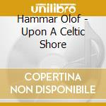 Hammar Olof - Upon A Celtic Shore cd musicale di Olof Hammer