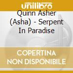 Serpent in paradise cd musicale di QUINN ASHER (ASHA)