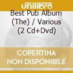 THE BEST PUB ALBUM  (2CD + DVD) cd musicale di ARTISTI VARI