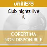 Club nights live it cd musicale di Artisti Vari