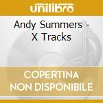 Andy Summers - X Tracks: Best Of Andy Summers cd musicale