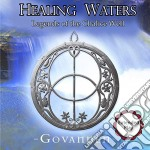 Govannen - Healing Waters - The Legends Of The Chal cd musicale di Govannen