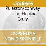 Puleston/conway - The Healing Drum cd musicale di PULESTON/CONWAY