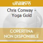 Conway Chris - Yoga Gold cd musicale di Chris Conway