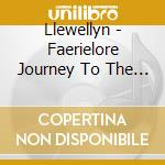Llewellyn - Faerielore Journey To The Faerie Ring cd musicale di LLEWELLYN