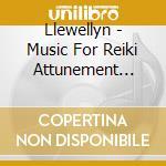 Music for reiki attunement vol. i cd musicale di LLEWELLYN