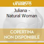 Natural woman cd musicale di JULIANA