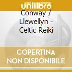 Celtic reiki cd musicale di CONWAY / LLEWELLYN