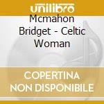 Mcmahon Bridget - Celtic Woman cd musicale di Bridget Mcmahon