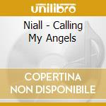 Calling my angels cd musicale di NIALL