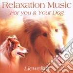 Llewellyn - Relaxation Music For You & Your Dog cd musicale di Llewellyn