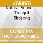 Tranquil birdsong cd musicale di Sounds Natural