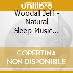 Woodall Jeff - Natural Sleep-Music And Gentle Sea Sound cd musicale di Jeff Woodall