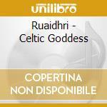 Ruaidhri - Celtic Goddess cd musicale di RUAIDHRI
