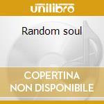 Random soul cd musicale di Artisti Vari