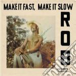 Rob - Make It Fast, Make It Slow cd musicale di Rob