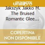 BRUISED ROMANTIC CLEE CLUB cd musicale di JAKSZYK JAKKO