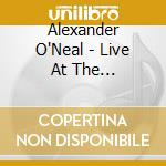 LIVE AT THE HAMMERSMITH APOLLO - LONDON cd musicale di O'NEAL ALEXANDER