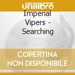 Searching:falling:silence cd musicale di Vipers Imperial
